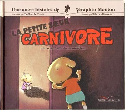 Une histoire de Séraphin Mouton. Volume 4, La petite soeur carnivore ou La maladie du mouton fou !